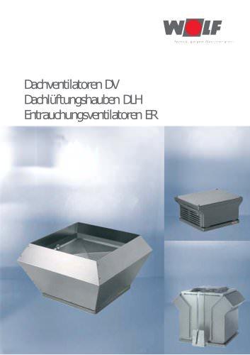 Dachventilatoren DV / Dachlüftungshauben DLH / Entrauchungsventilatoren ER