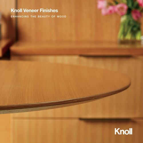 Knoll Veneer Finishes enhancing the beaut y of wood